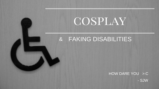 cosplay_and_faking_disabilities_zpsnxbfj0wx